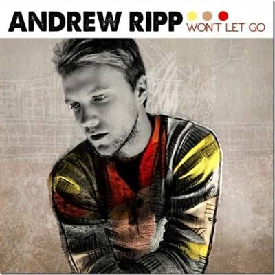 Andrew Ripp - Won't Let Go (2013)