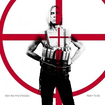 Iggy And The Stooges - Ready To Die 2013