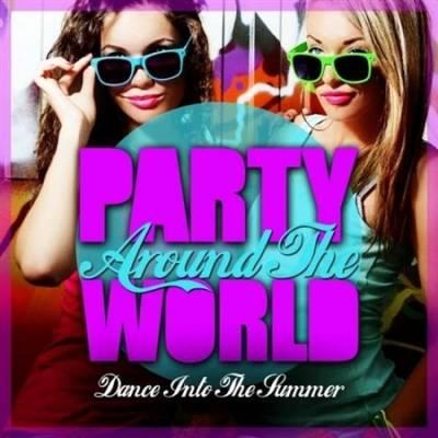 VA - Party Around The World (Dance Into The Summer) (2013)